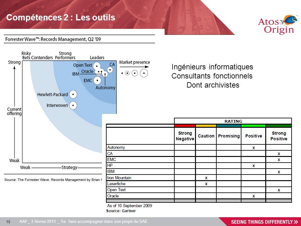 15 AAF_ 3 février 2011 _ Se faire accompagner dans son projet de SAE Compétences 2 : Les outils Ingénieurs informatiques Consultants fonctionnels Dont