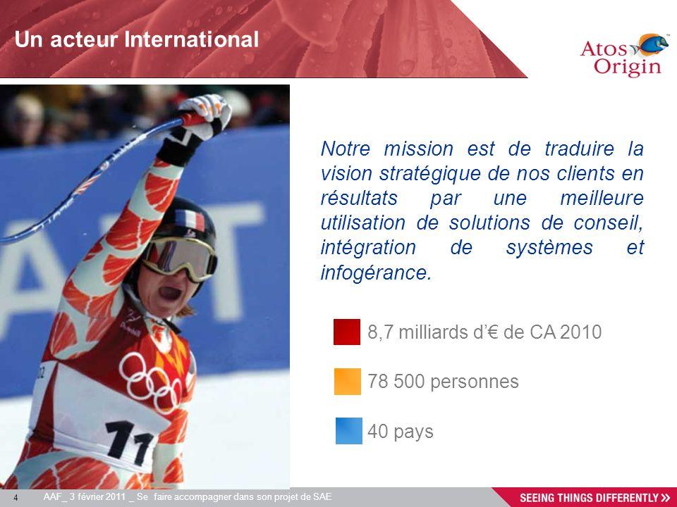 4 AAF_ 3 février 2011 _ Se faire accompagner dans son projet de SAE Notre mission est de traduire la vision stratégique de nos clients en résultats pa