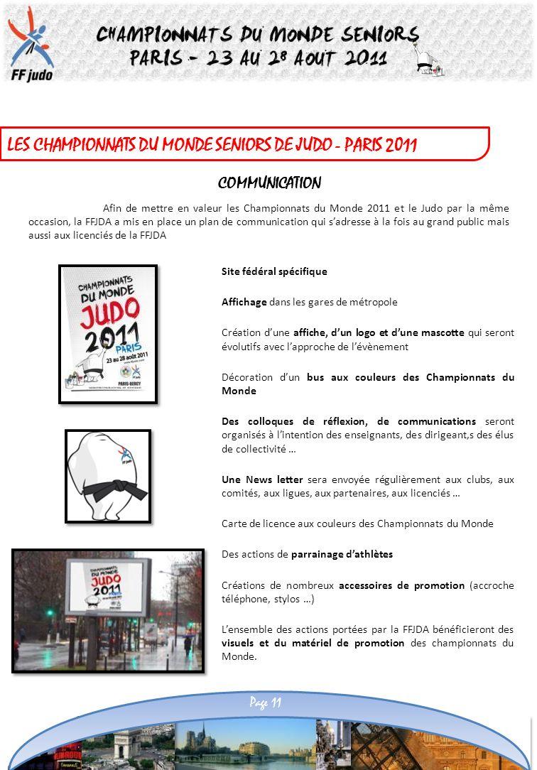 LES CHAMPIONNATS DU MONDE SENIORS DE JUDO - PARIS 2011 COMMUNICATION Site fédéral spécifique Affichage dans les gares de métropole Création dune affic
