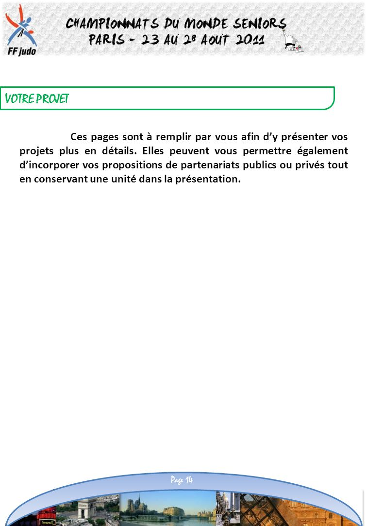 VOTRE PROJET Page 14 Ces pages sont à remplir par vous afin dy présenter vos projets plus en détails. Elles peuvent vous permettre également dincorpor