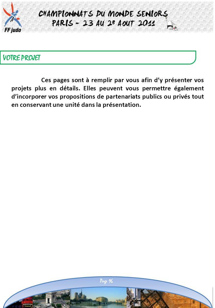 VOTRE PROJET Page 16 Ces pages sont à remplir par vous afin dy présenter vos projets plus en détails. Elles peuvent vous permettre également dincorpor