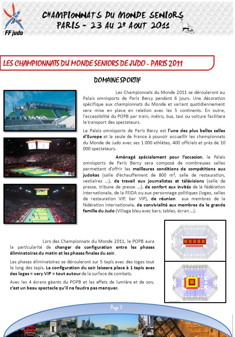 LES CHAMPIONNATS DU MONDE SENIORS DE JUDO - PARIS 2011 Les Championnats du Monde 2011 se dérouleront au Palais omnisports de Paris Bercy pendant 6 jou