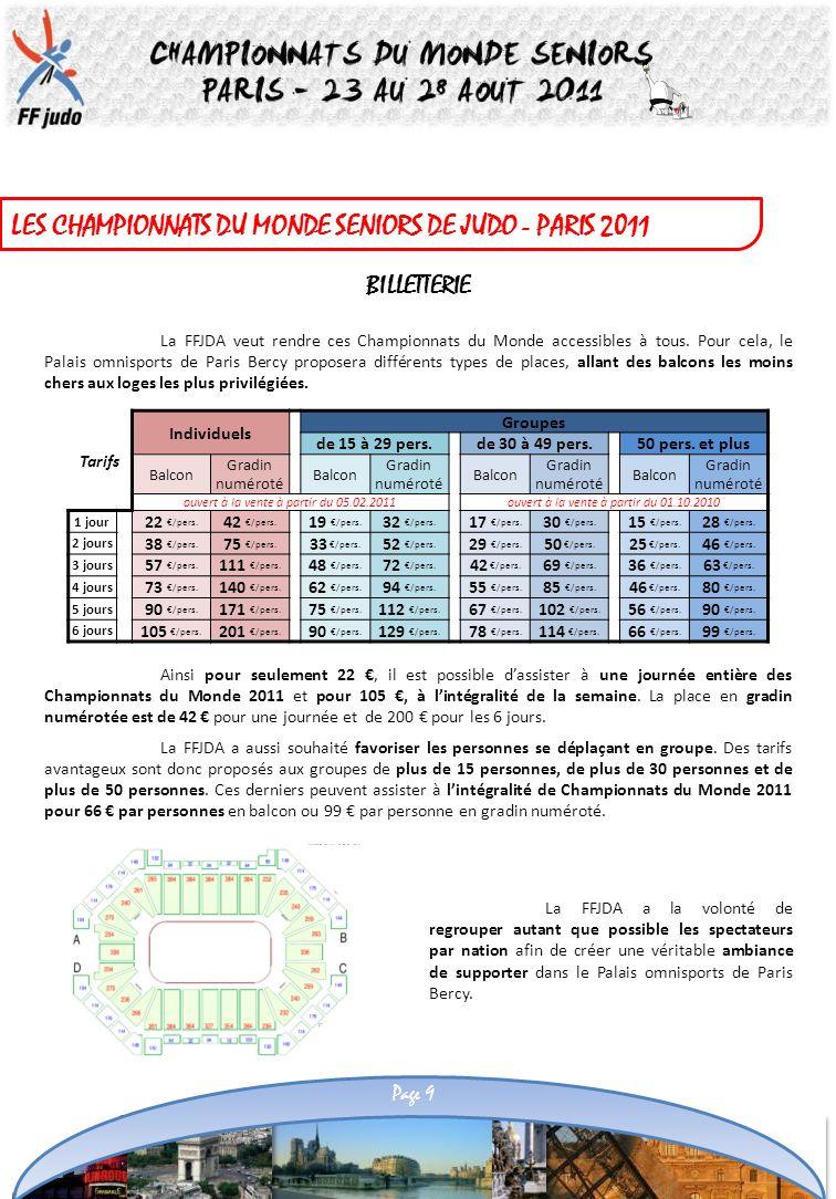 LES CHAMPIONNATS DU MONDE SENIORS DE JUDO - PARIS 2011 BILLETTERIE La FFJDA veut rendre ces Championnats du Monde accessibles à tous. Pour cela, le Pa