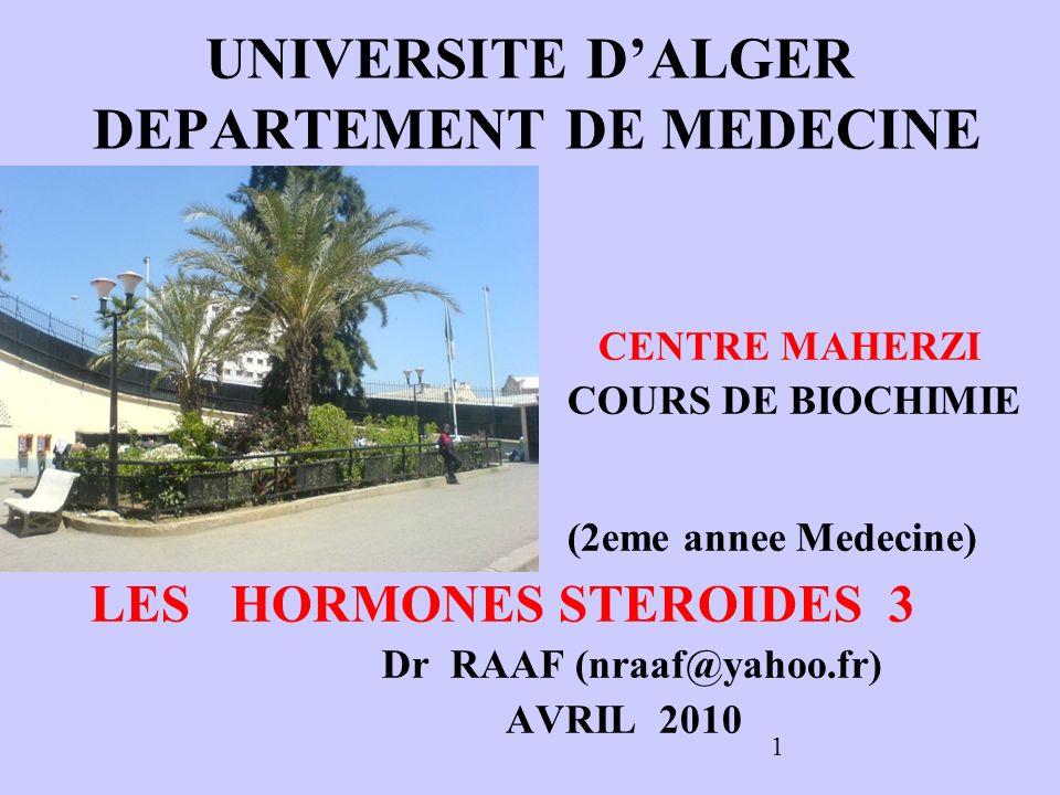 1 UNIVERSITE DALGER DEPARTEMENT DE MEDECINE CENTRE MAHERZI COURS DE BIOCHIMIE (2eme annee Medecine) LES HORMONES STEROIDES 3 Dr RAAF (nraaf@yahoo.fr) AVRIL 2010