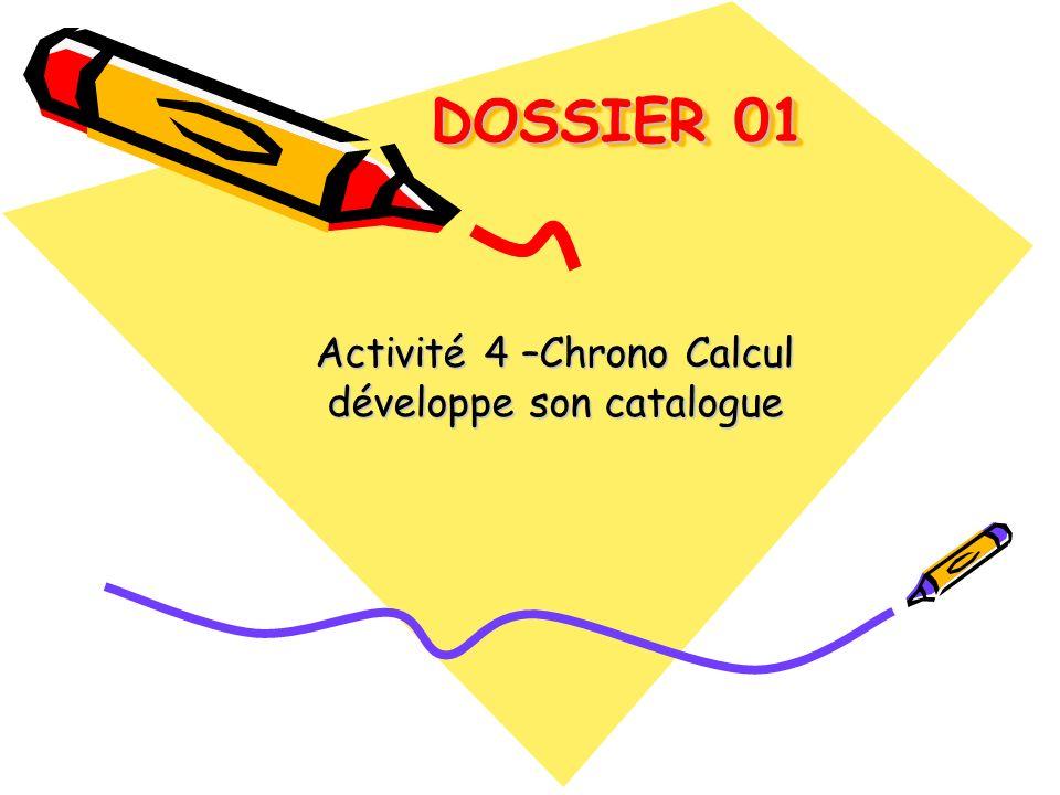 DOSSIER 01 DOSSIER 01 Activité 4 –Chrono Calcul développe son catalogue