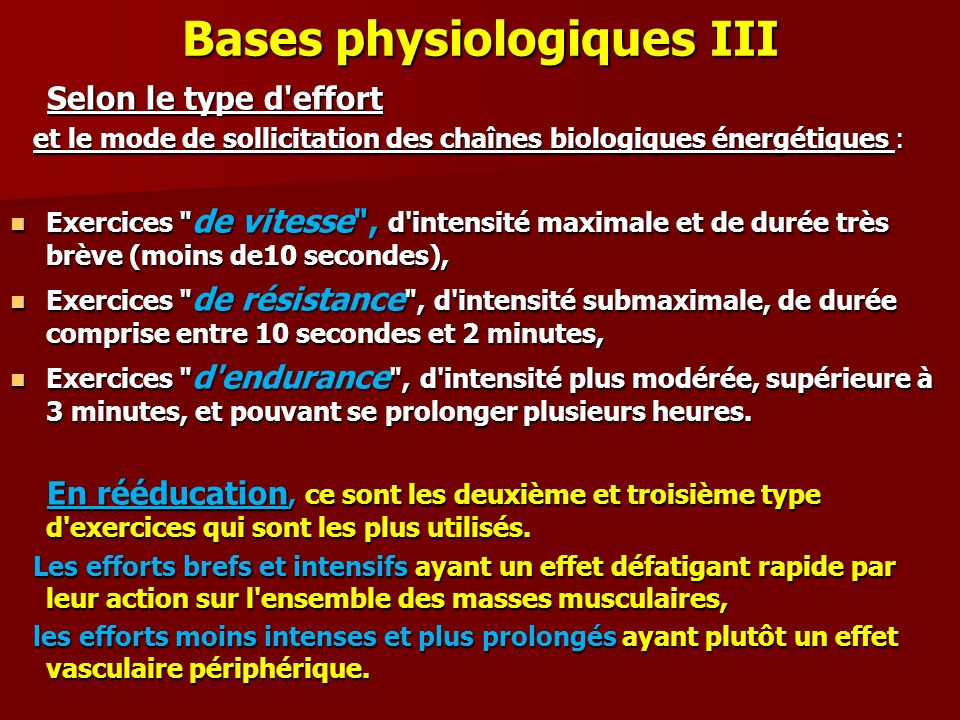 Bases physiologiques III Selon le type d'effort Selon le type d'effort et le mode de sollicitation des chaînes biologiques énergétiques : et le mode d