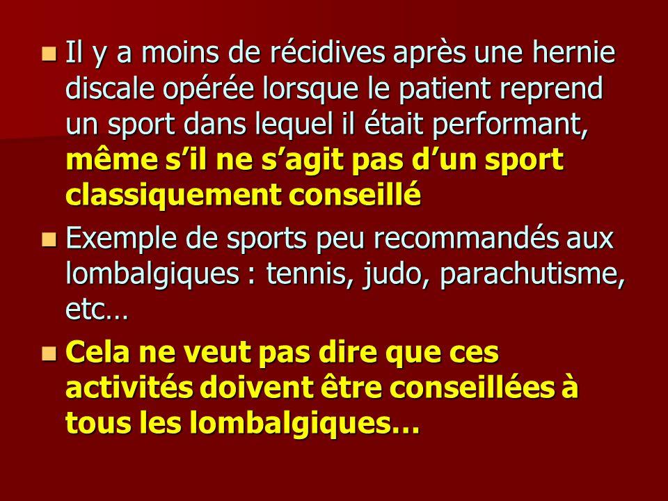 Il y a moins de récidives après une hernie discale opérée lorsque le patient reprend un sport dans lequel il était performant, même sil ne sagit pas d