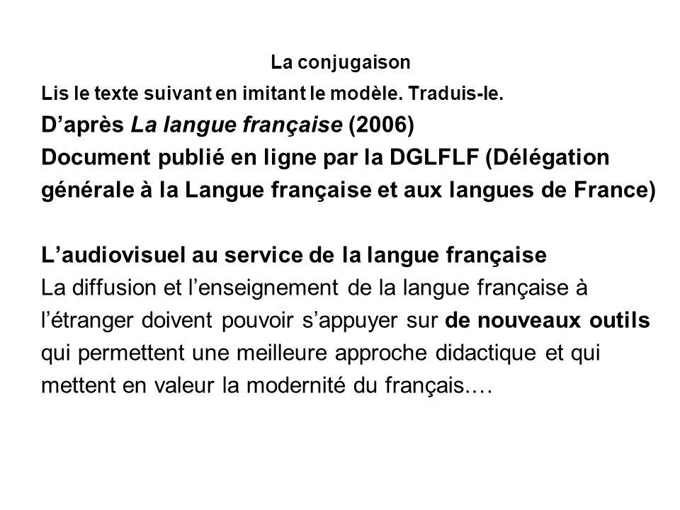 La conjugaison Lis le texte suivant en imitant le modèle. Traduis-le. Daprès La langue française (2006) Document publié en ligne par la DGLFLF (Déléga