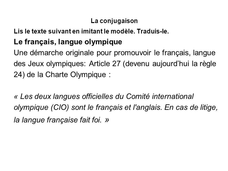 La conjugaison Lis le texte suivant en imitant le modèle. Traduis-le. Le français, langue olympique Une démarche originale pour promouvoir le français