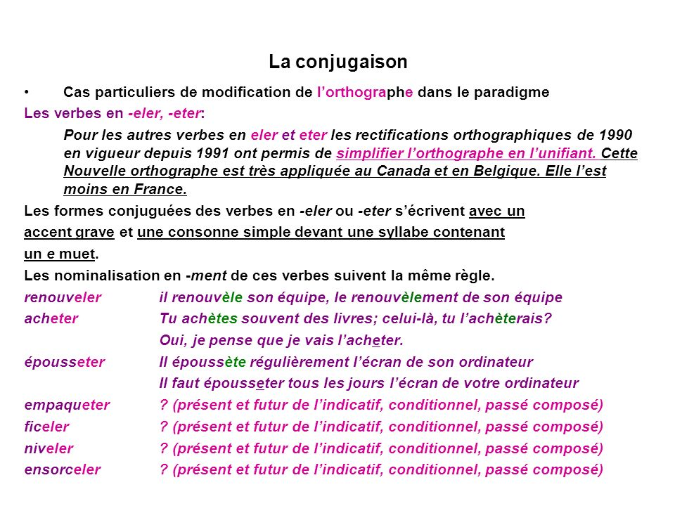 La conjugaison Cas particuliers de modification de lorthographe dans le paradigme Les verbes en -eler, -eter: Pour les autres verbes en eler et eter l