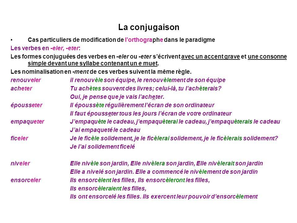 La conjugaison Cas particuliers de modification de lorthographe dans le paradigme Les verbes en -eler, -eter: Les formes conjuguées des verbes en -eler ou -eter sécrivent avec un accent grave et une consonne simple devant une syllabe contenant un e muet.