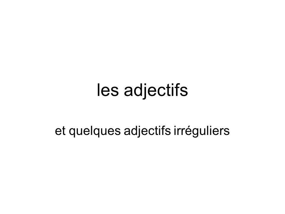 les adjectifs et quelques adjectifs irréguliers