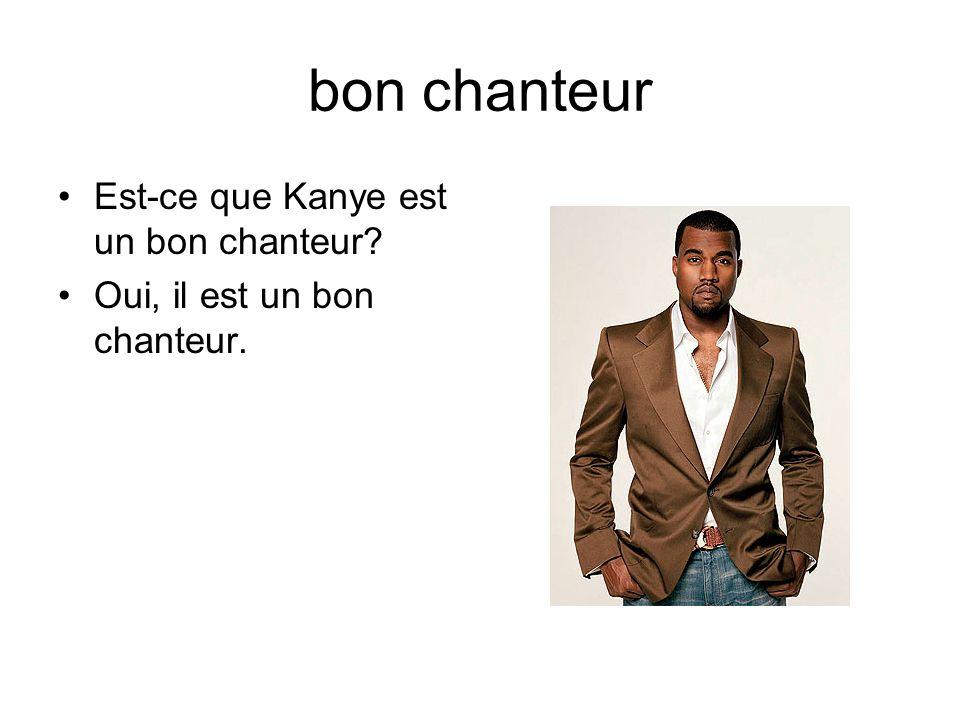 bon chanteur Est-ce que Kanye est un bon chanteur Oui, il est un bon chanteur.