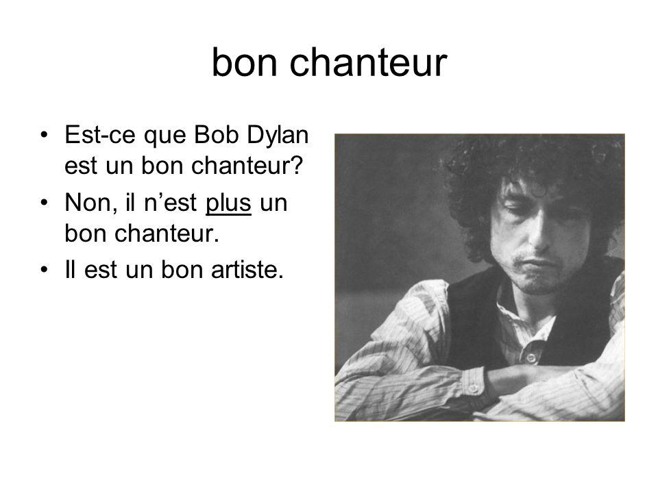 bon chanteur Est-ce que Bob Dylan est un bon chanteur.