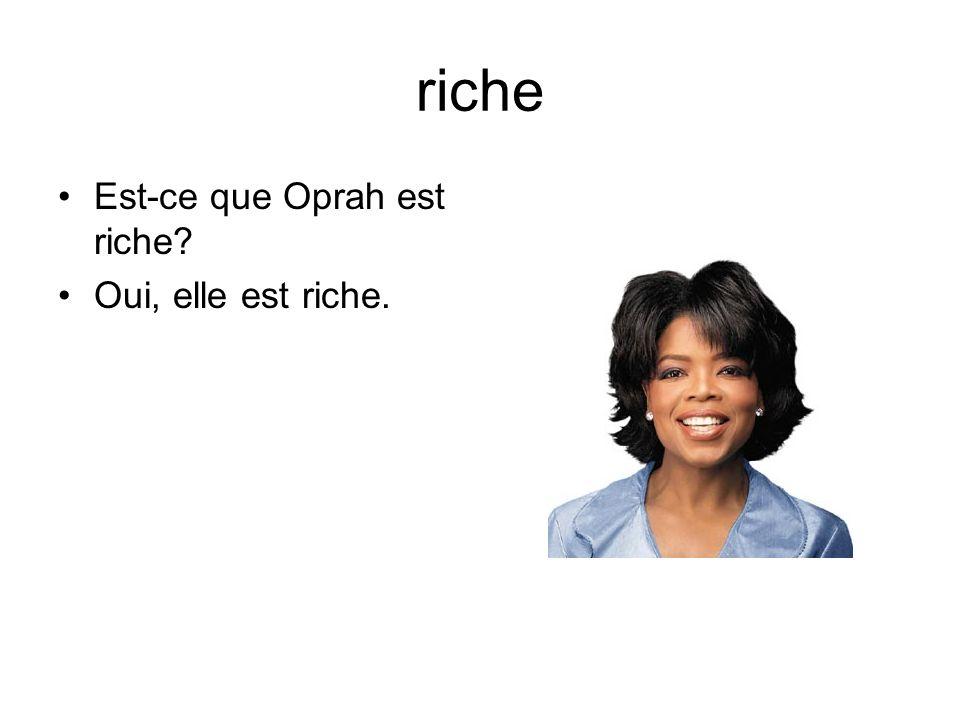 riche Est-ce que Oprah est riche Oui, elle est riche.