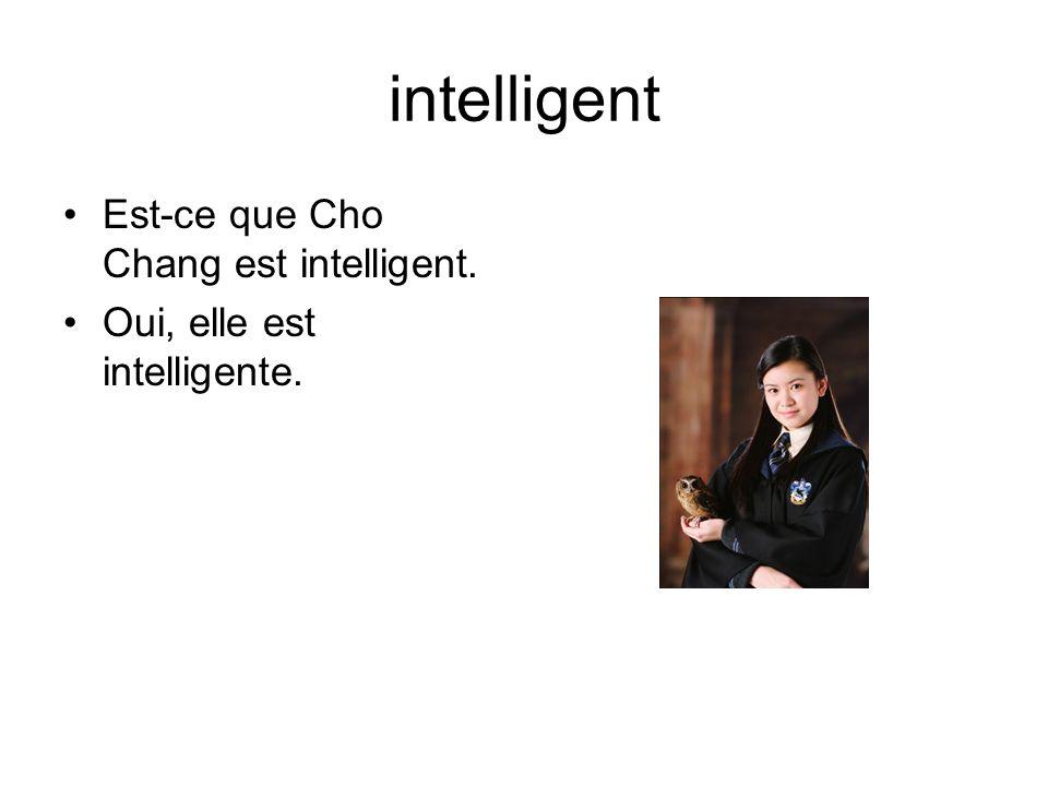 intelligent Est-ce que Cho Chang est intelligent. Oui, elle est intelligente.