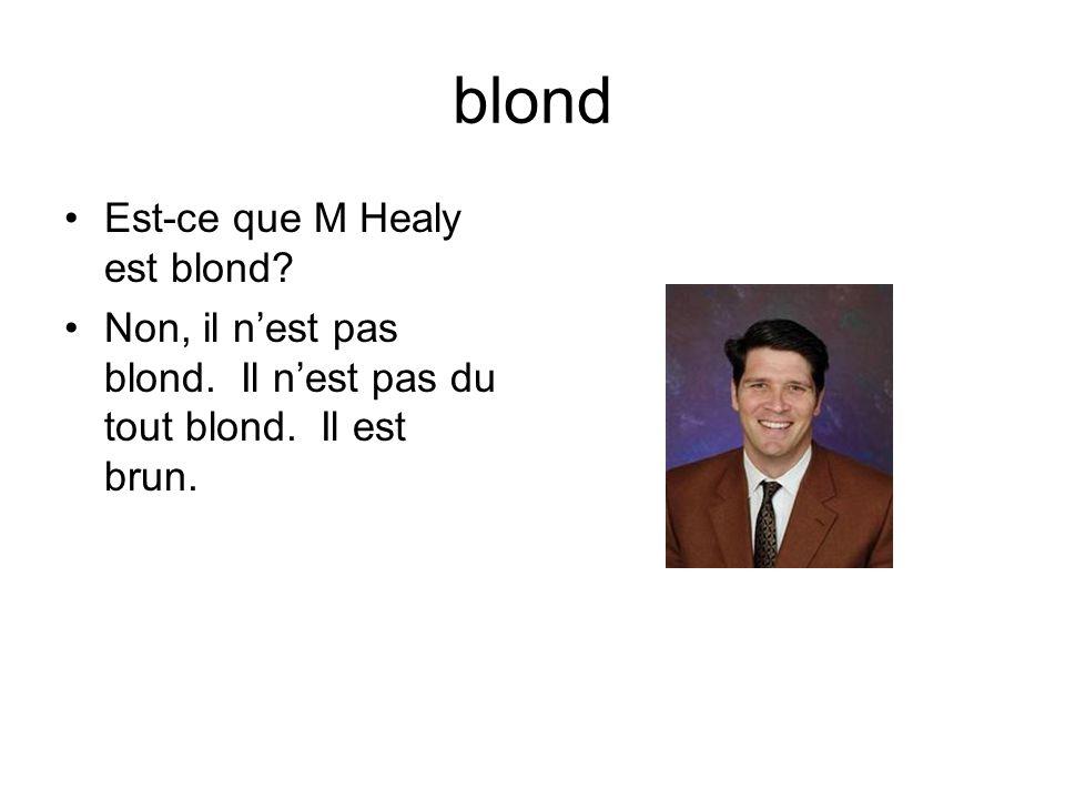 blond Est-ce que M Healy est blond Non, il nest pas blond. Il nest pas du tout blond. Il est brun.