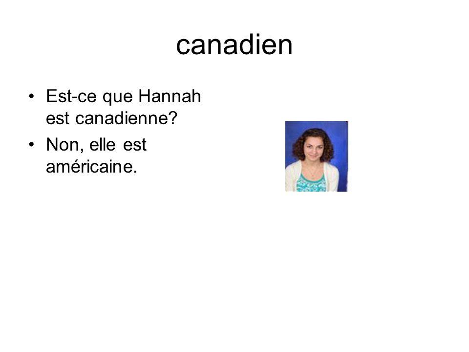canadien Est-ce que Hannah est canadienne Non, elle est américaine.