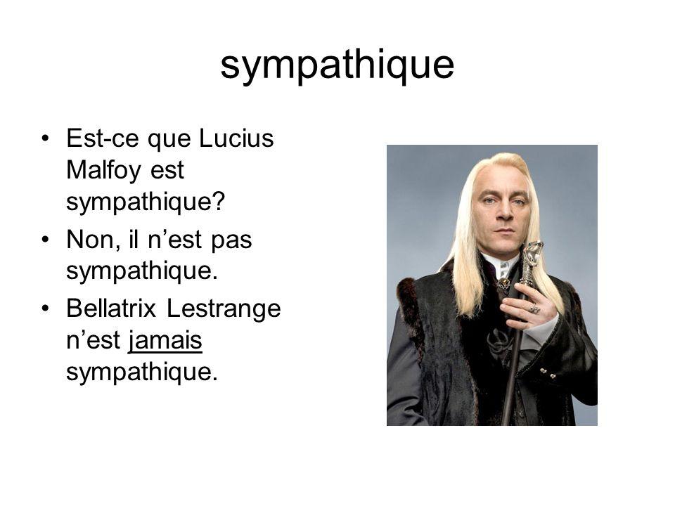 sympathique Est-ce que Lucius Malfoy est sympathique.