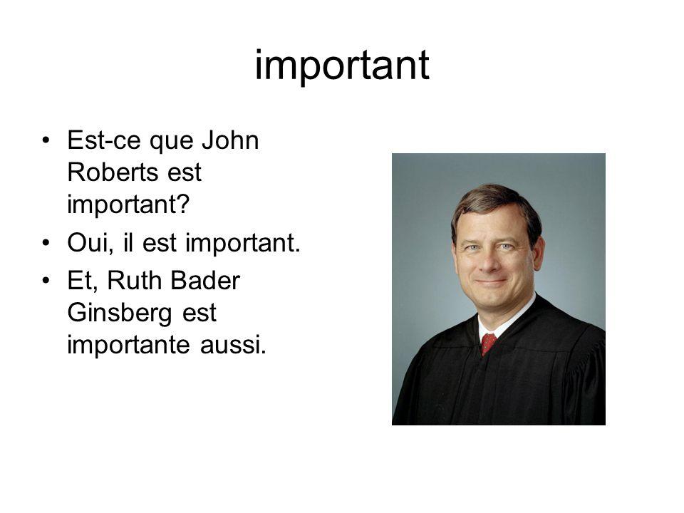 important Est-ce que John Roberts est important. Oui, il est important.