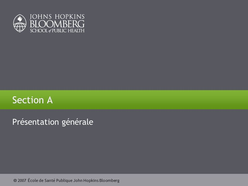 2007 École de Santé Publique John Hopkins Bloomberg Section A Présentation générale