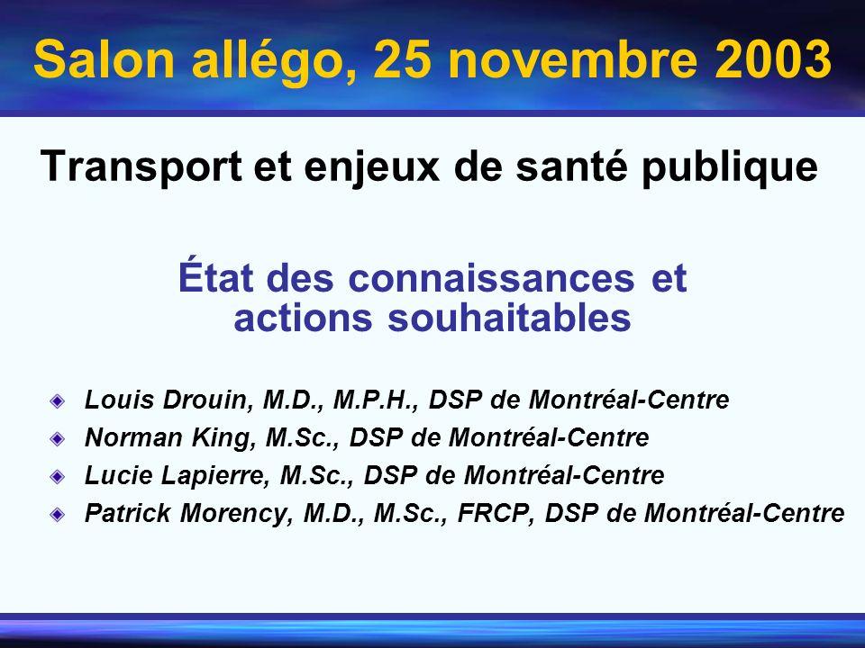 Transport et enjeux de santé publique Louis Drouin, M.D., M.P.H., DSP de Montréal-Centre Norman King, M.Sc., DSP de Montréal-Centre Lucie Lapierre, M.