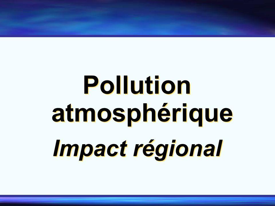 Pollution atmosphérique Impact régional Pollution atmosphérique Impact régional