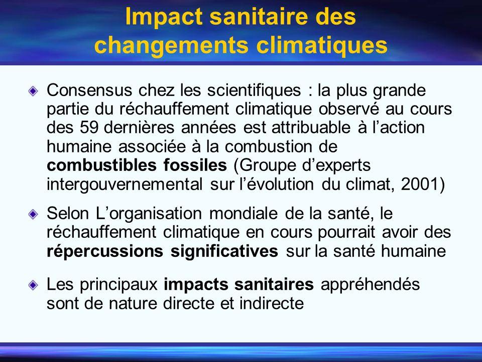 Impact sanitaire des changements climatiques Consensus chez les scientifiques : la plus grande partie du réchauffement climatique observé au cours des