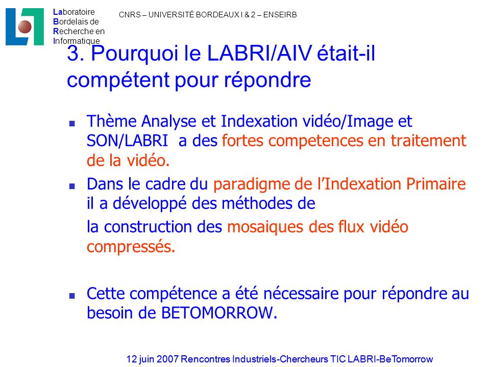 Laboratoire Bordelais de Recherche en Informatique CNRS – UNIVERSITÉ BORDEAUX I & 2 – ENSEIRB 12 juin 2007 Rencontres Industriels-Chercheurs TIC LABRI