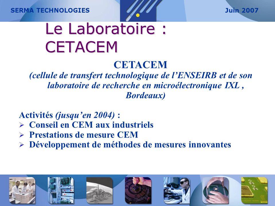 Le Laboratoire : CETACEM CETACEM (cellule de transfert technologique de lENSEIRB et de son laboratoire de recherche en microélectronique IXL, Bordeaux
