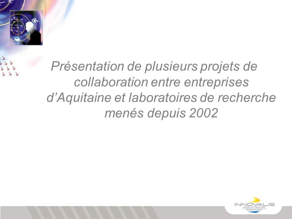 Présentation de plusieurs projets de collaboration entre entreprises dAquitaine et laboratoires de recherche menés depuis 2002