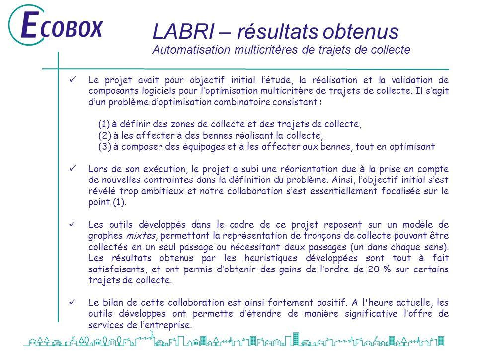 LABRI – résultats obtenus Automatisation multicritères de trajets de collecte Le projet avait pour objectif initial l é tude, la r é alisation et la v