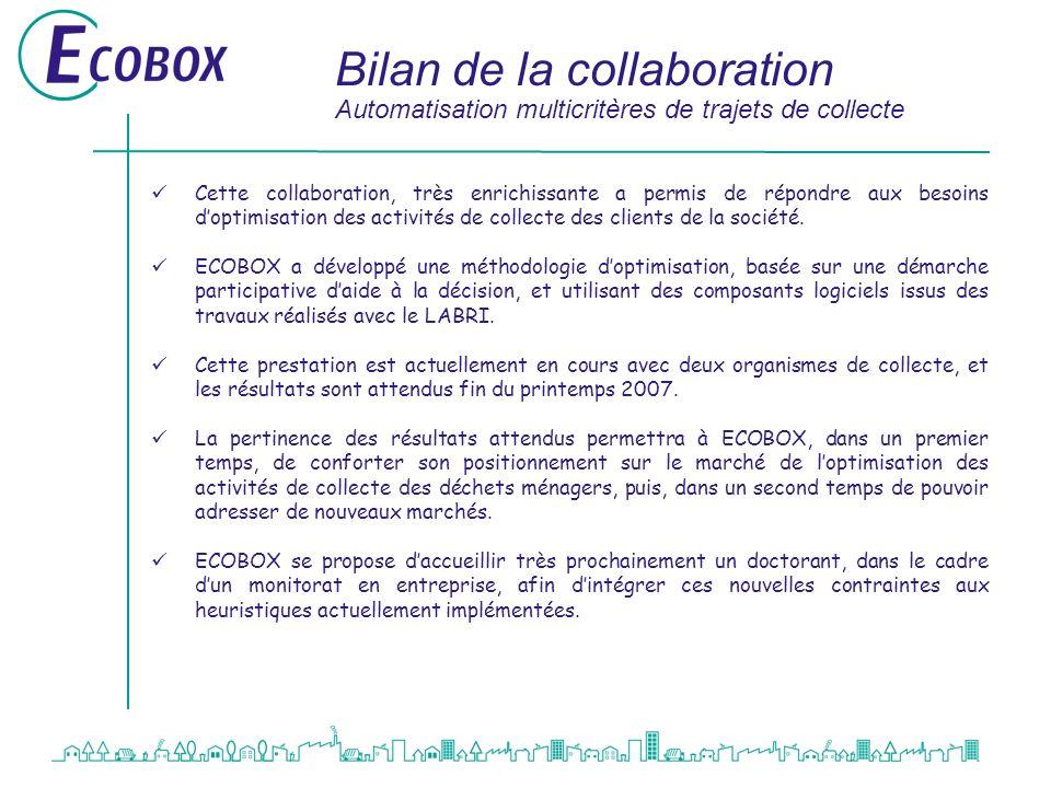 Bilan de la collaboration Automatisation multicritères de trajets de collecte Cette collaboration, très enrichissante a permis de répondre aux besoins