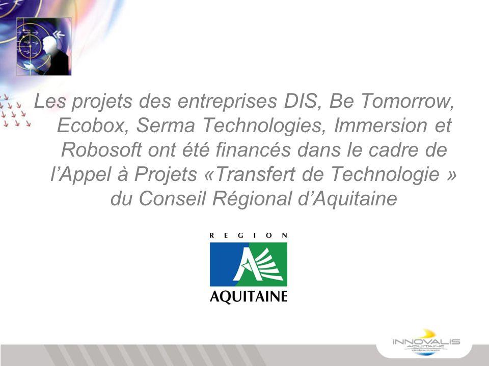 Les projets des entreprises DIS, Be Tomorrow, Ecobox, Serma Technologies, Immersion et Robosoft ont été financés dans le cadre de lAppel à Projets «Tr