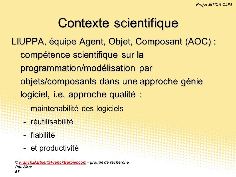 Projet EITICA CLIM © Franck.Barbier@FranckBarbier.com - groupe de recherche PauWare 57Franck.Barbier@FranckBarbier.com Contexte scientifique LIUPPA, é