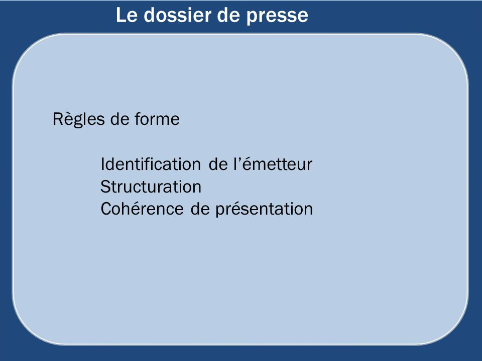 Le dossier de presse Règles de forme Identification de lémetteur Structuration Cohérence de présentation