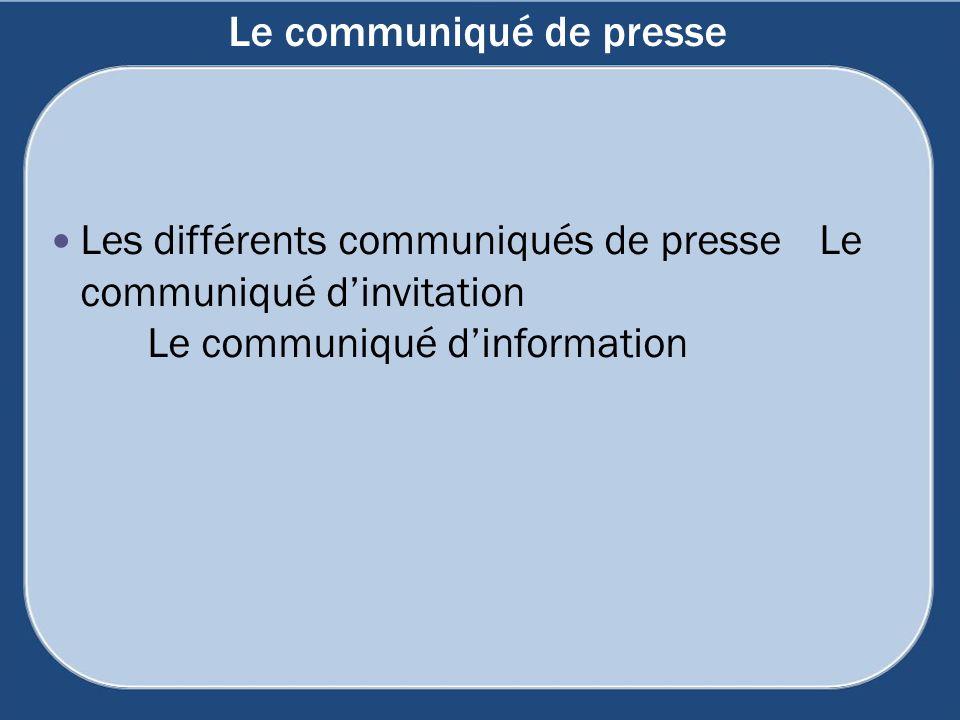 Le communiqué de presse Les différents communiqués de presse Le communiqué dinvitation Le communiqué dinformation