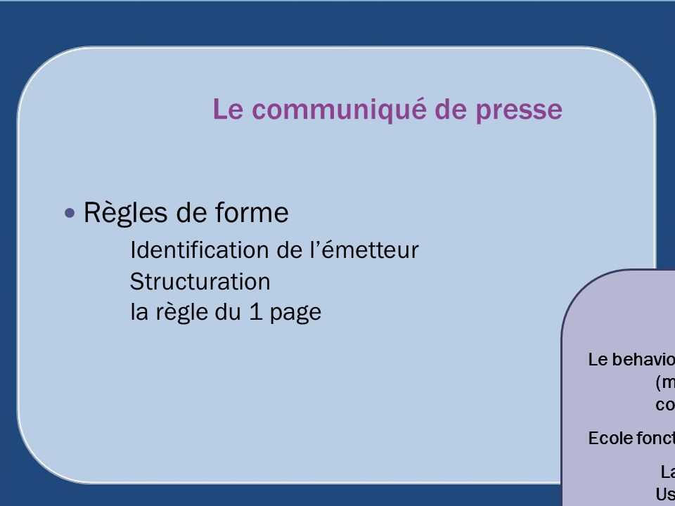 Le communiqué de presse Règles de forme Identification de lémetteur Structuration la règle du 1 page Le behaviourisme (medias puissants sujets faibles