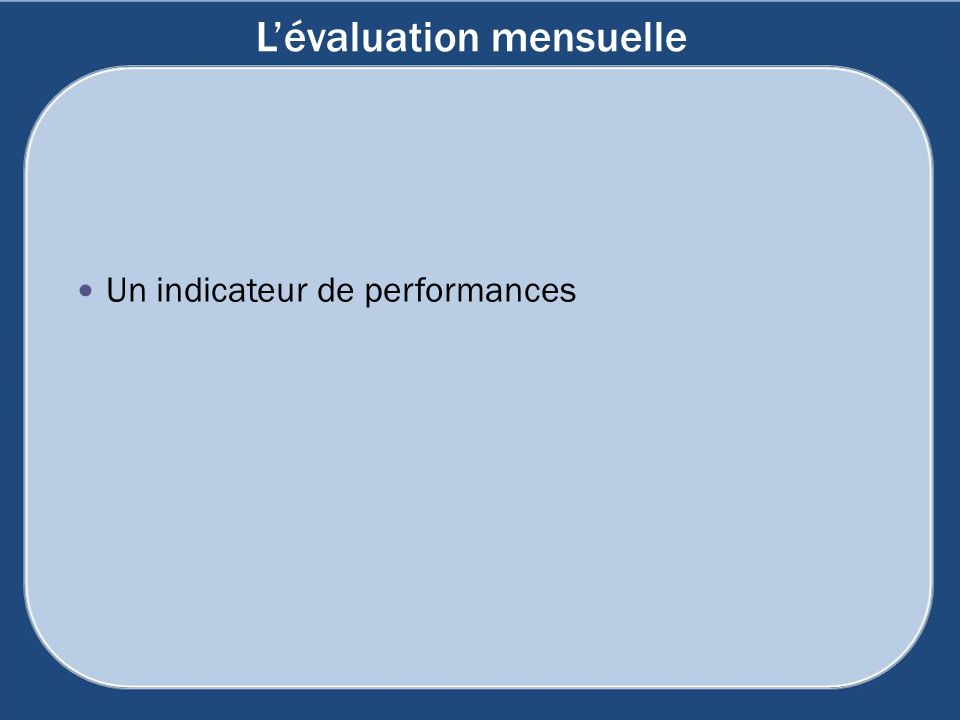 Lévaluation mensuelle Un indicateur de performances
