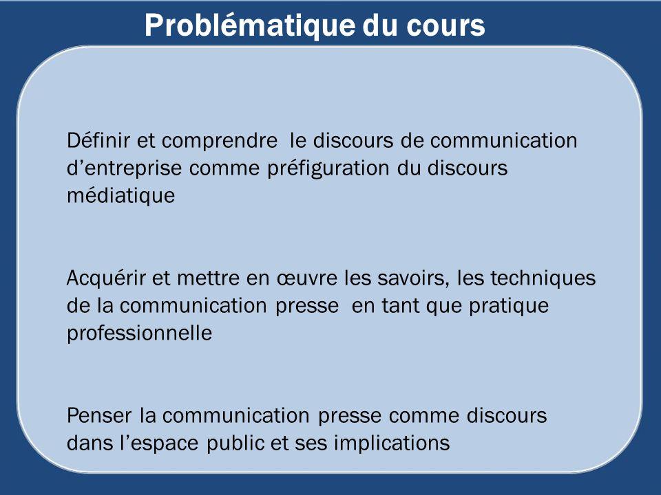 Définir et comprendre le discours de communication dentreprise comme préfiguration du discours médiatique Acquérir et mettre en œuvre les savoirs, les