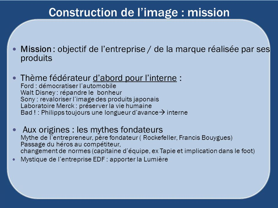 Construction de limage : mission Mission : objectif de lentreprise / de la marque réalisée par ses produits Thème fédérateur dabord pour linterne : Fo