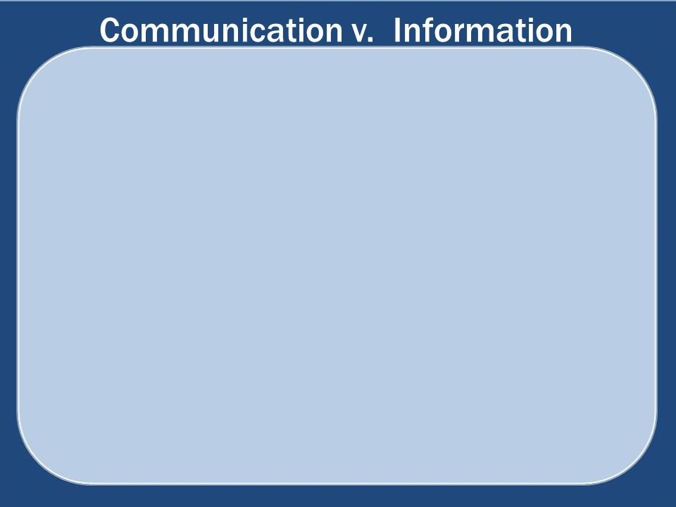 Communication v. Information