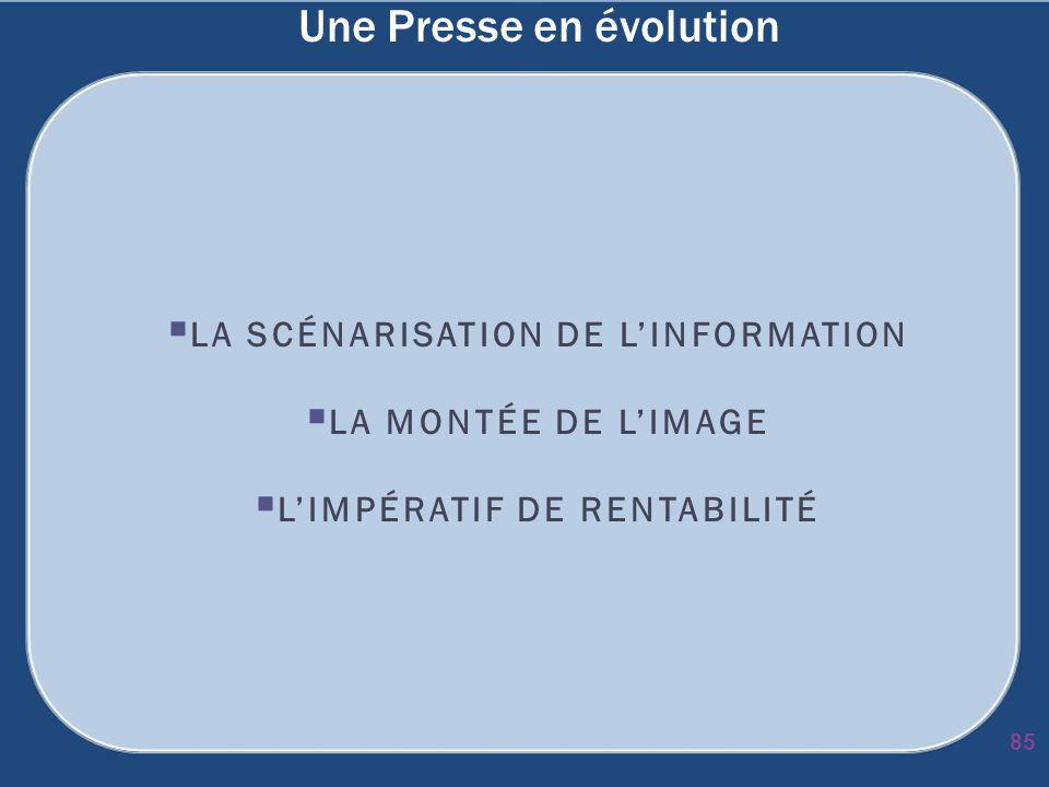 Une Presse en évolution LA SCÉNARISATION DE LINFORMATION LA MONTÉE DE LIMAGE LIMPÉRATIF DE RENTABILITÉ 85