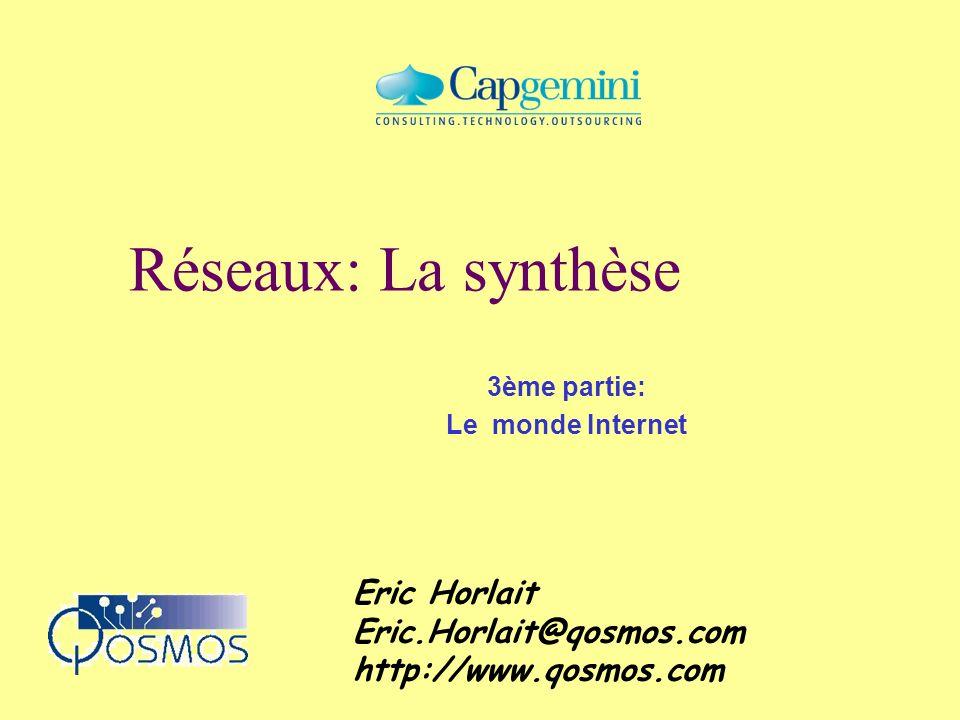 3ème partie: Le monde Internet Eric Horlait Eric.Horlait@qosmos.com http://www.qosmos.com Réseaux: La synthèse