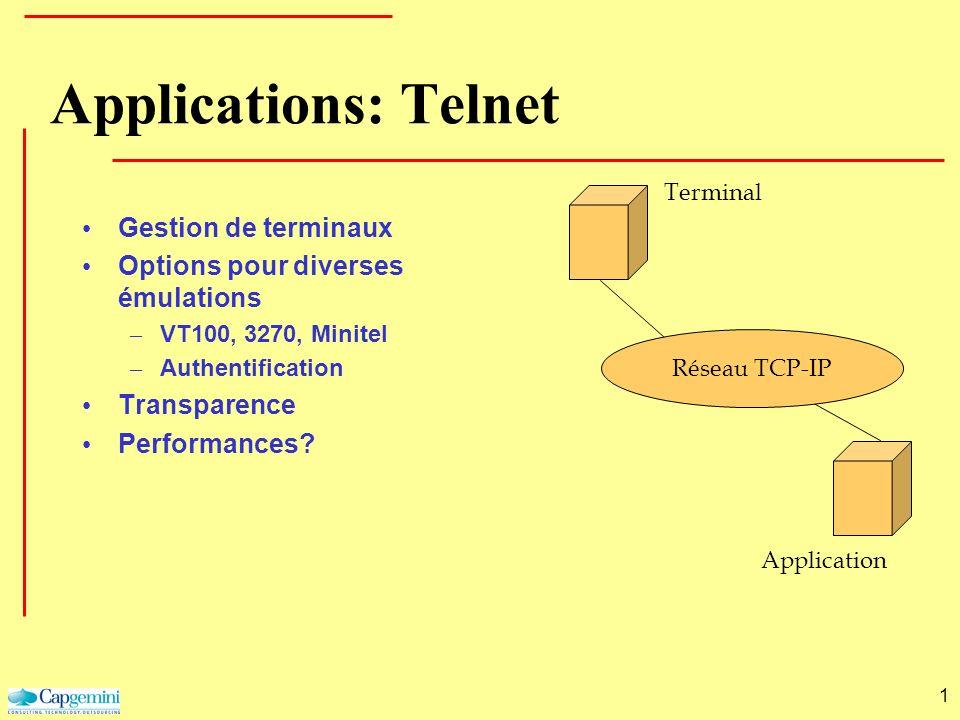 1 Réseau TCP-IP Application Terminal Applications: Telnet Gestion de terminaux Options pour diverses émulations – VT100, 3270, Minitel – Authentificat