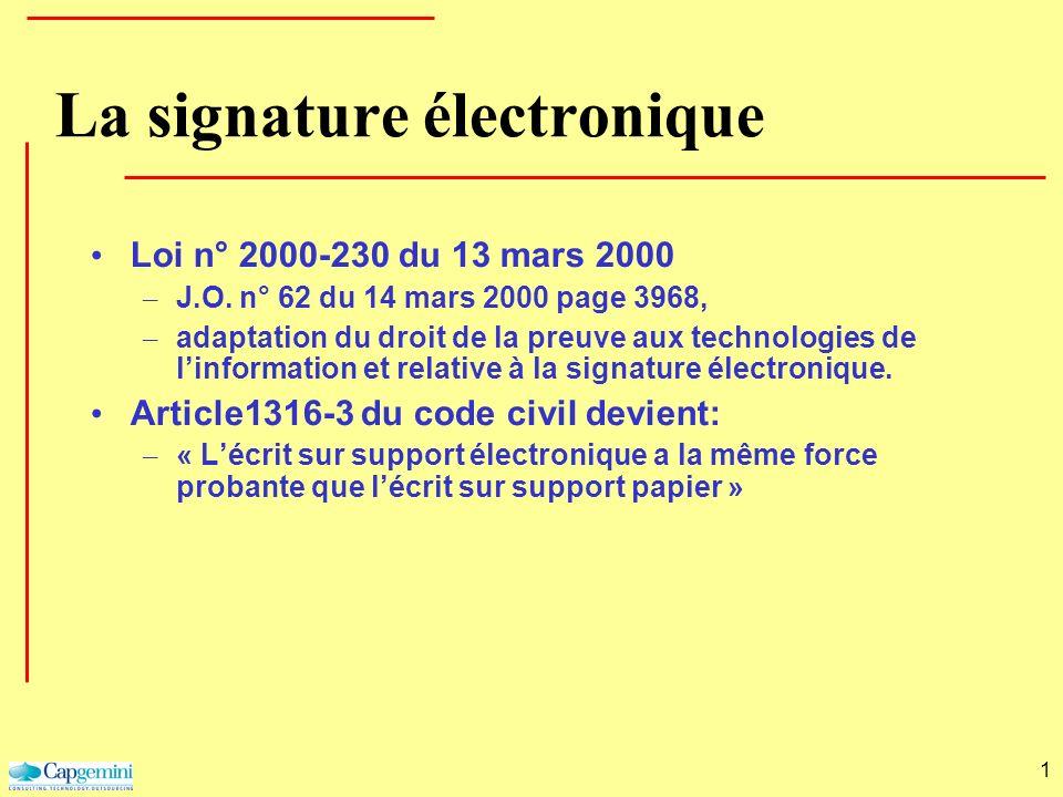 1 La signature électronique Loi n° 2000-230 du 13 mars 2000 – J.O. n° 62 du 14 mars 2000 page 3968, – adaptation du droit de la preuve aux technologie