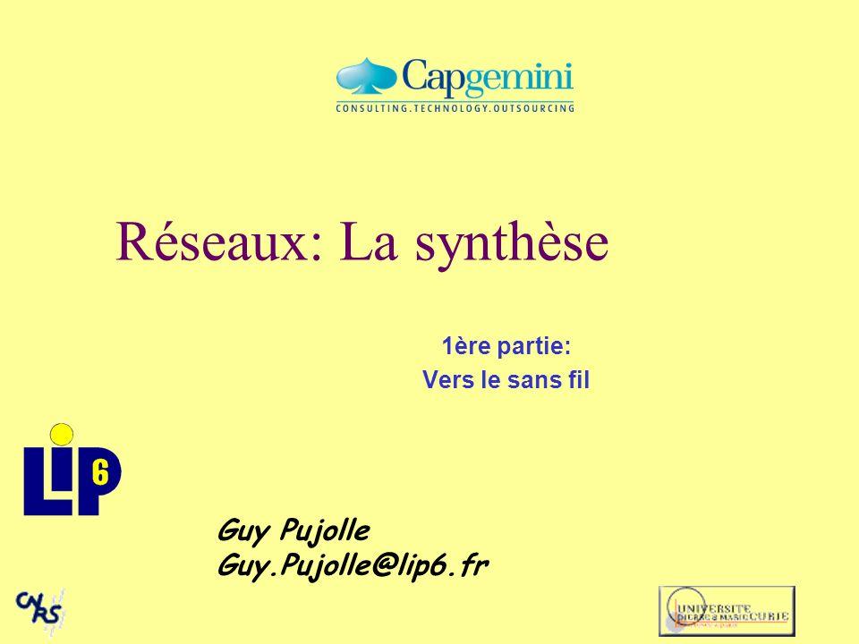 1ère partie: Vers le sans fil Guy Pujolle Guy.Pujolle@lip6.fr Réseaux: La synthèse