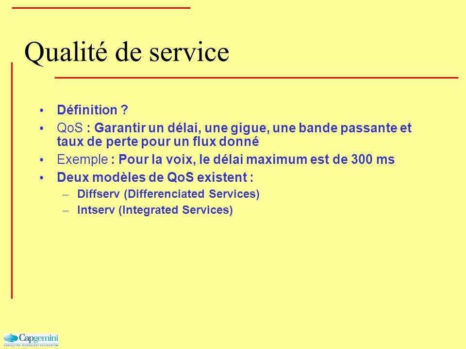 Qualité de service Définition ? QoS : Garantir un délai, une gigue, une bande passante et taux de perte pour un flux donné Exemple : Pour la voix, le