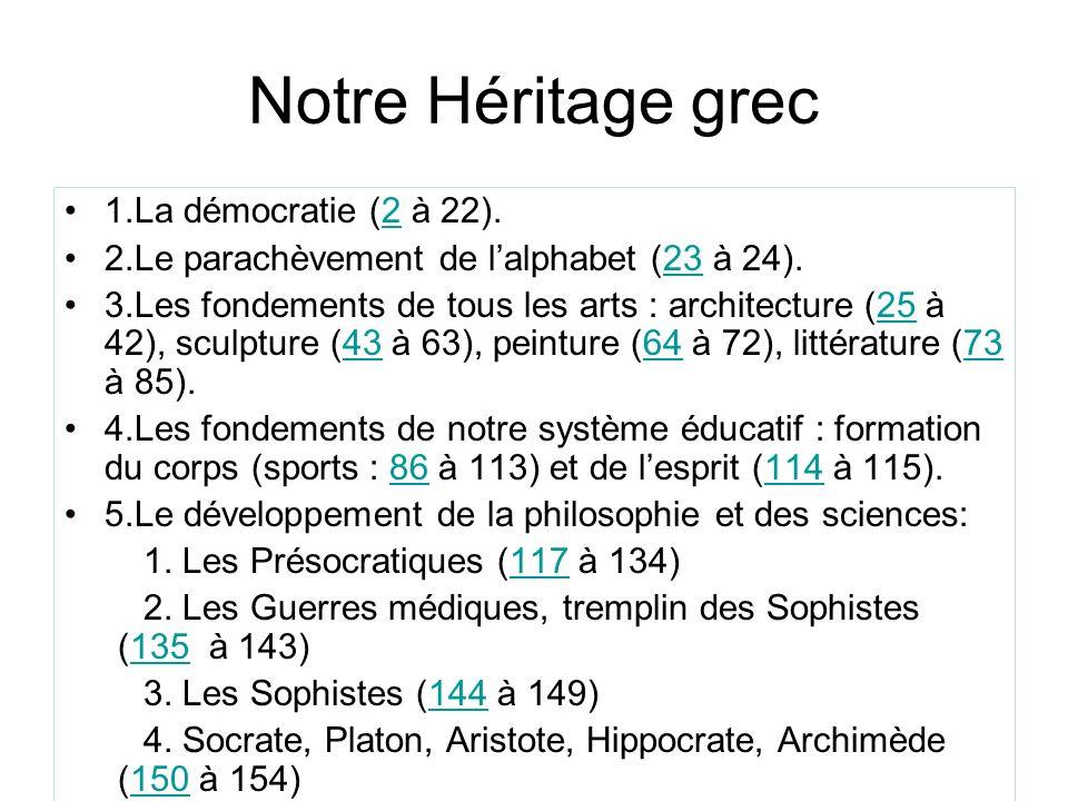 Notre Héritage grec 1.La démocratie (2 à 22).2 2.Le parachèvement de lalphabet (23 à 24).23 3.Les fondements de tous les arts : architecture (25 à 42)
