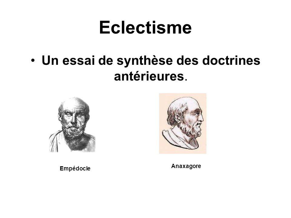 Eclectisme Un essai de synthèse des doctrines antérieures. Empédocle Anaxagore
